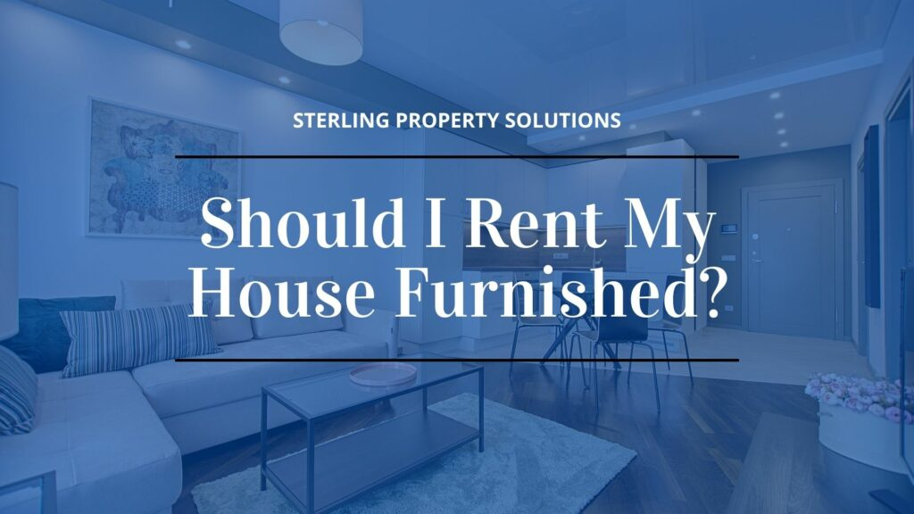 should I rent my house furnished